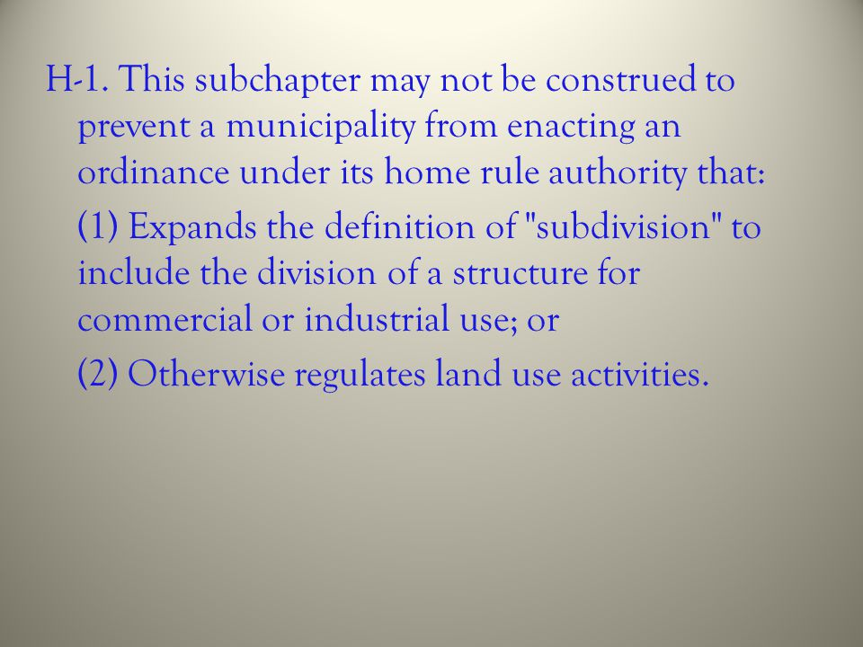 H-1. This subchapter may not be construed to prevent a municipality from enacting an ordinance under its home rule authority that: (1) Expands the def