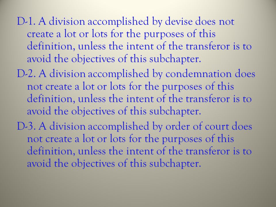 D-1. A division accomplished by devise does not create a lot or lots for the purposes of this definition, unless the intent of the transferor is to av
