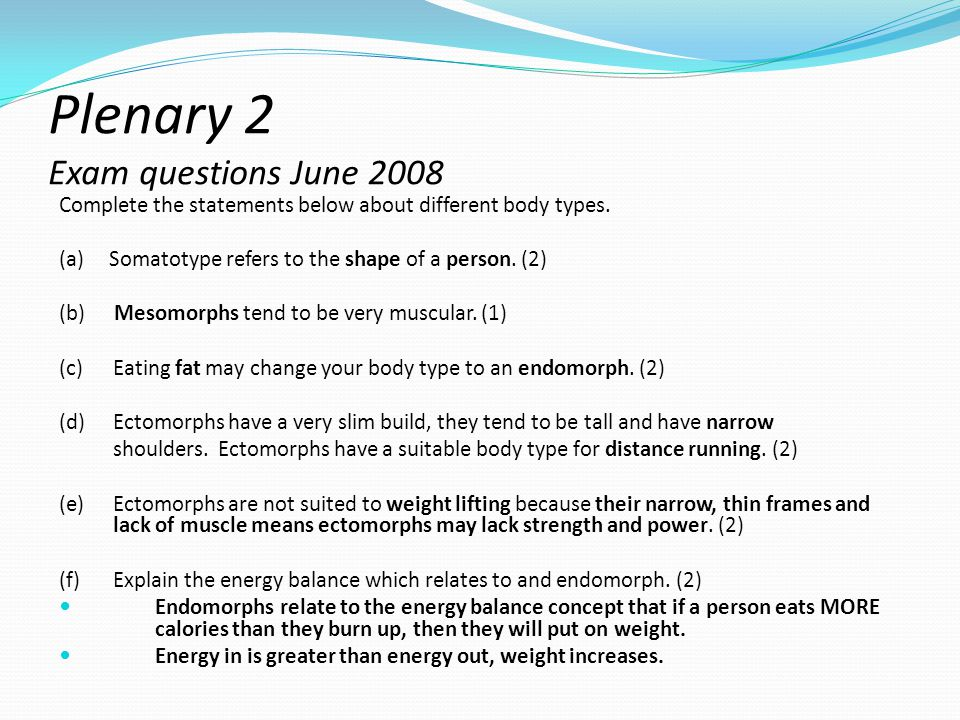 Plenary 2 Exam questions June 2008 Complete the statements below about different body types.