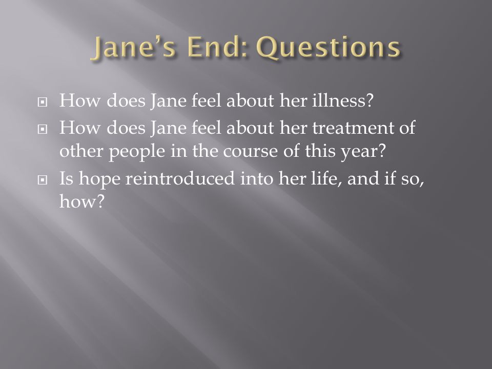  How does Jane feel about her illness.
