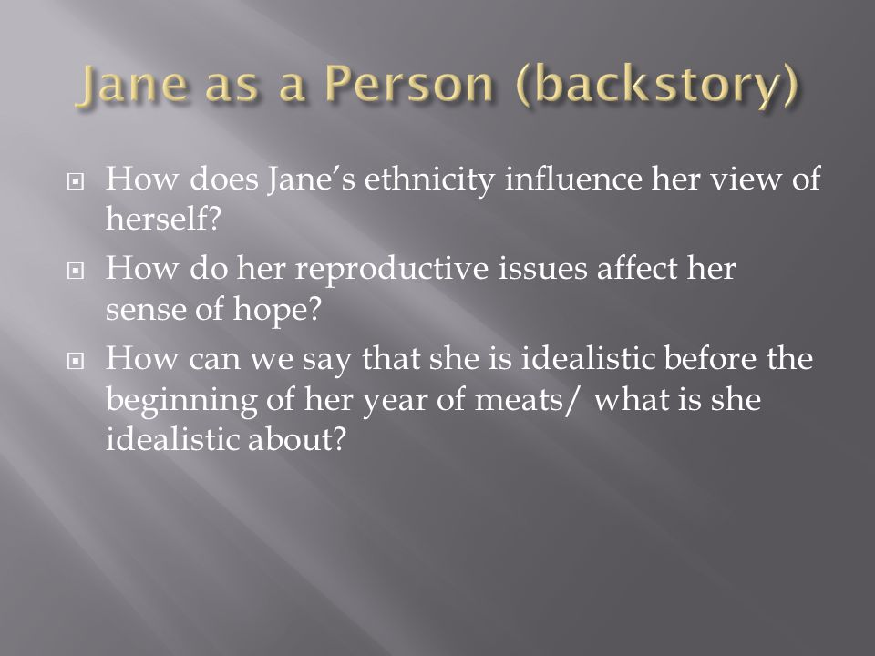  How does Jane's ethnicity influence her view of herself?  How do her reproductive issues affect her sense of hope?  How can we say that she is ide