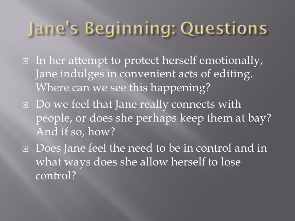  In her attempt to protect herself emotionally, Jane indulges in convenient acts of editing. Where can we see this happening?  Do we feel that Jane