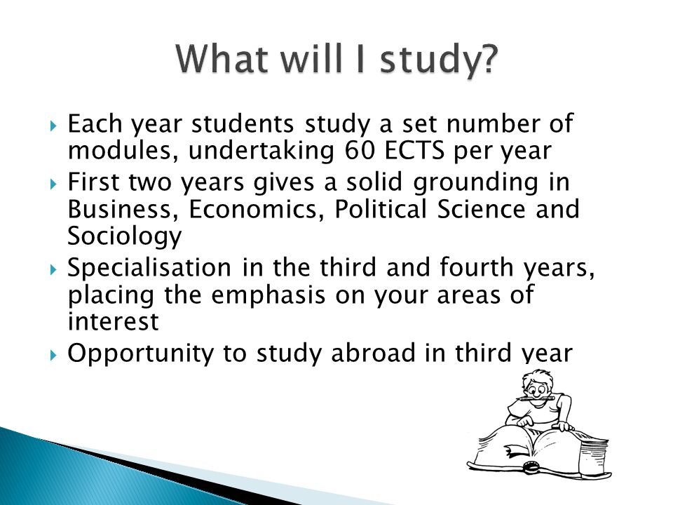  Take 6 modules (60 ECTS) from the BESS subjects, ensuring you have the prerequisites to study 1 or 2 subjects in later years  Option to continue with Language module  Broad Curriculum module option  Foundation Scholarship