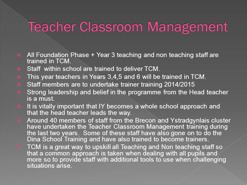  All Foundation Phase + Year 3 teaching and non teaching staff are trained in TCM.  Staff within school are trained to deliver TCM.  This year teac