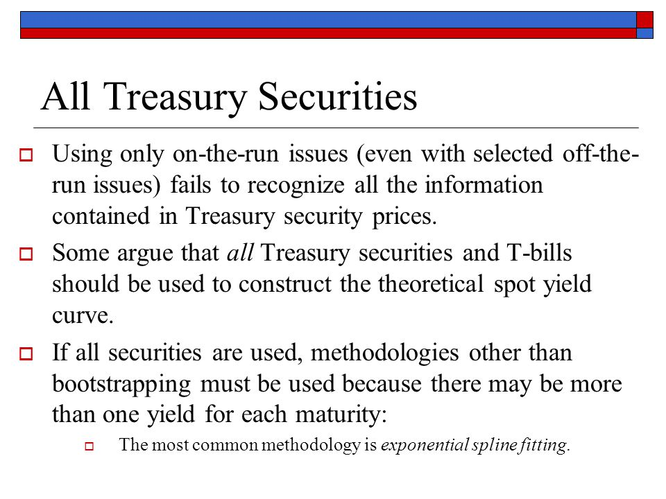 All Treasury Securities  Using only on-the-run issues (even with selected off-the- run issues) fails to recognize all the information contained in Tr