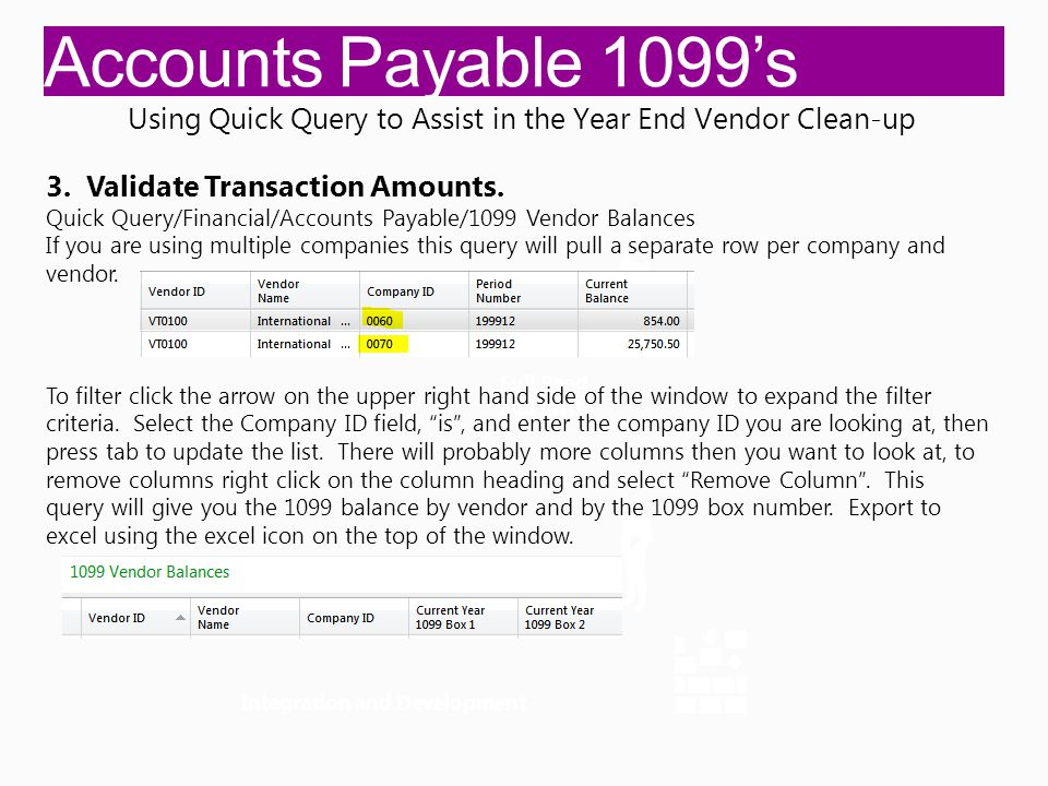 Accounts Payable 1099's Integration and Development Full Read Full Write Using Quick Query to Assist in the Year End Vendor Clean-up 3.