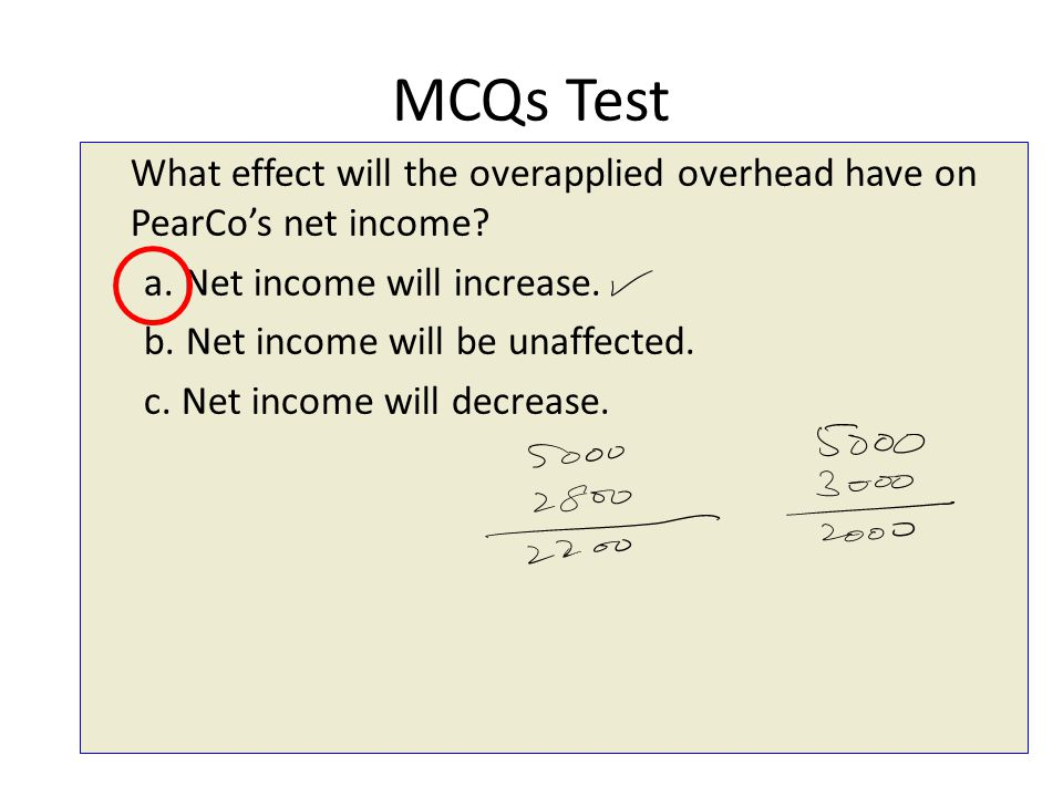 MCQs Test What effect will the overapplied overhead have on PearCo's net income.
