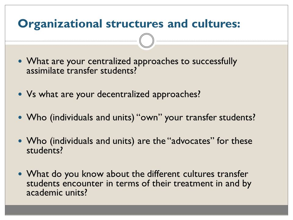 Organizational structures and cultures: What are your centralized approaches to successfully assimilate transfer students.