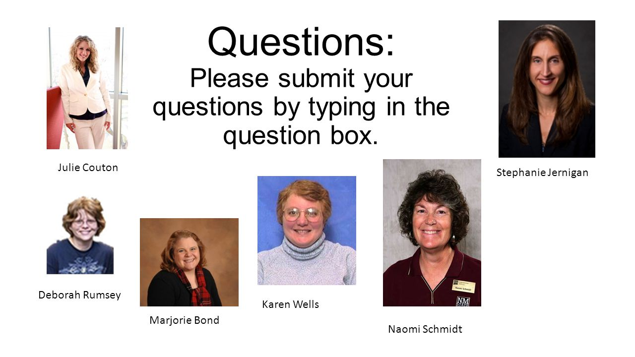 Questions: Please submit your questions by typing in the question box.