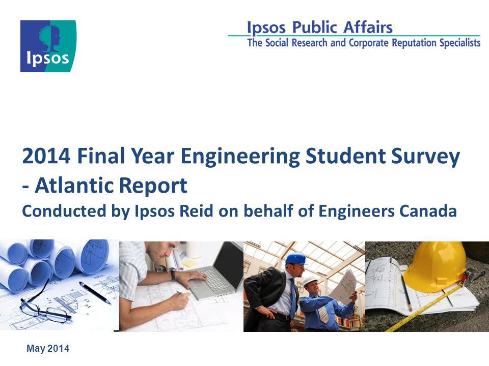 2014 Final Year Engineering Student Survey - Atlantic Report Conducted by Ipsos Reid on behalf of Engineers Canada May 2014