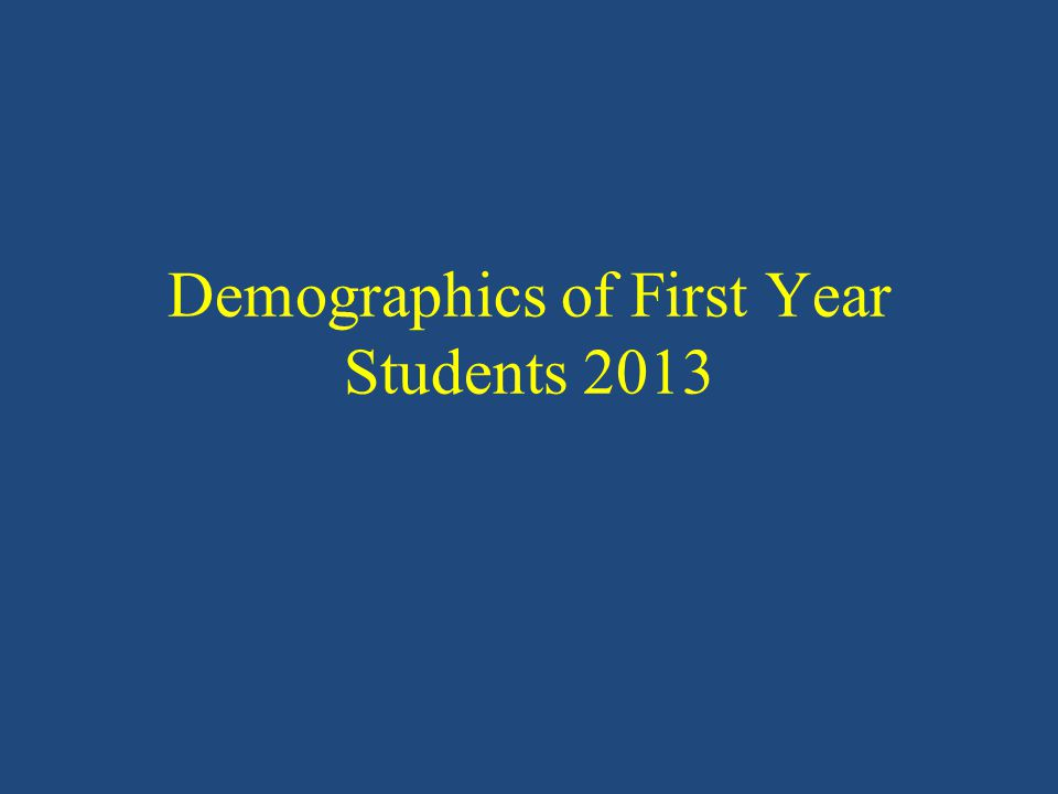 Demographics of First Year Students 2013