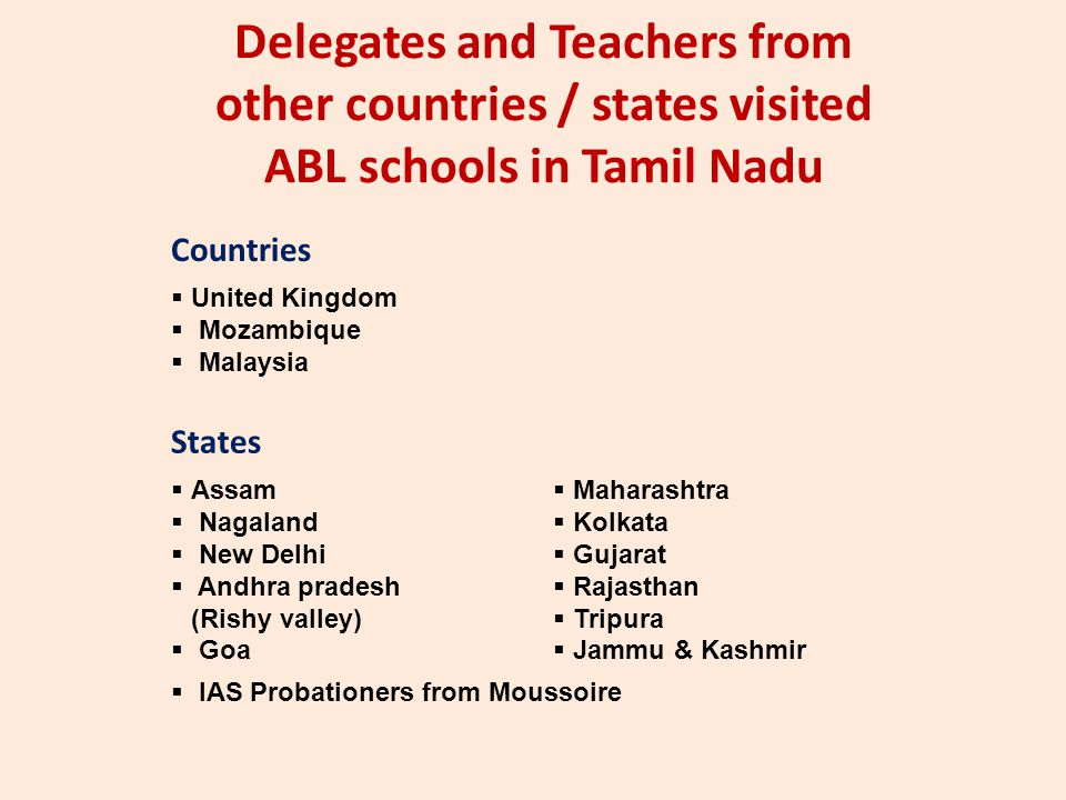 Delegates and Teachers from other countries / states visited ABL schools in Tamil Nadu Countries  United Kingdom  Mozambique  Malaysia States  Ass