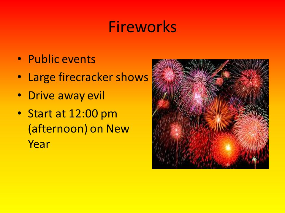 Fireworks Public events Large firecracker shows Drive away evil Start at 12:00 pm (afternoon) on New Year