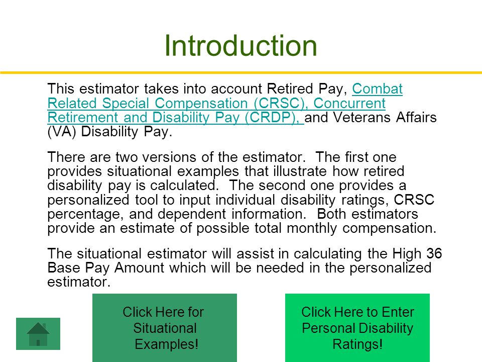 Step 5: Total Monthly Pay: The Total Monthly Pay is the sum of retired disability compensations VA Pay + *Retired Pay + CRSC * Retired Pay = Retired Pay Disability – VA Pay VA Pay:$ 969VA Pay Retired Pay: ($692 - $969) =$ 0 CRSC:$ 0 ---------- Total Monthly Compensation: $ 969 Click Here to Enter Personal Disability Ratings.