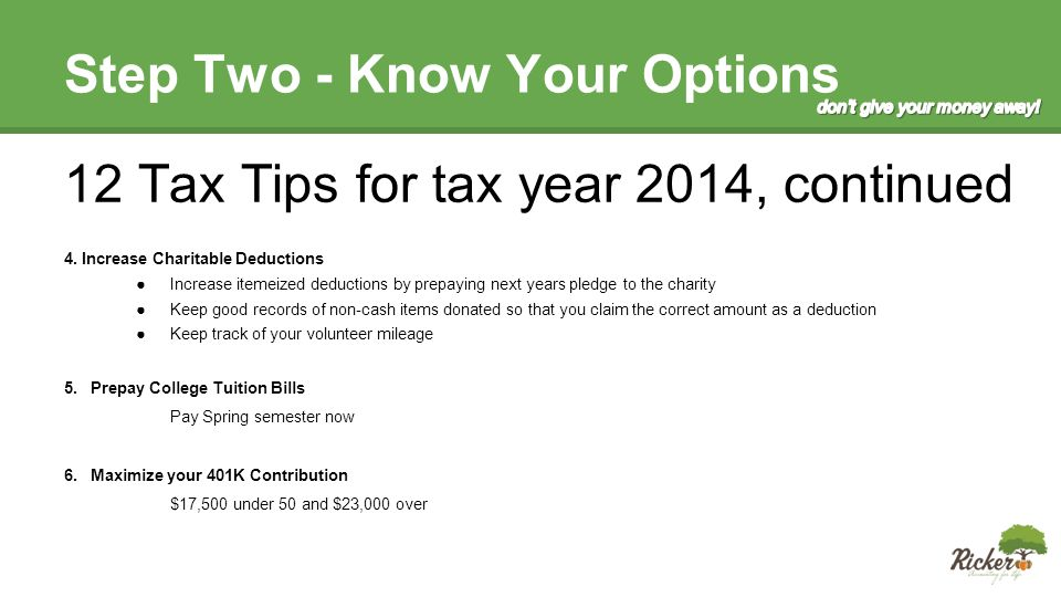 Step Two - Know Your Options 12 Tax Tips for tax year 2014, continued 4.