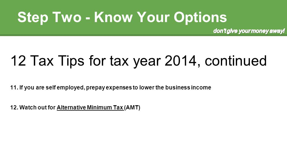 Step Two - Know Your Options 12 Tax Tips for tax year 2014, continued 11.