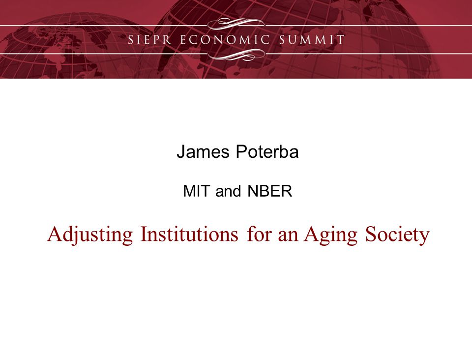 James Poterba MIT and NBER Adjusting Institutions for an Aging Society