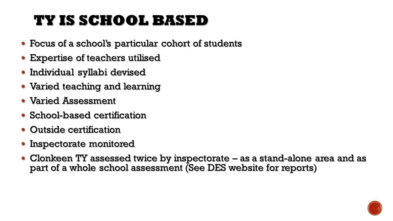TY IS SCHOOL BASED Focus of a school's particular cohort of students Focus of a school's particular cohort of students Expertise of teachers utilised
