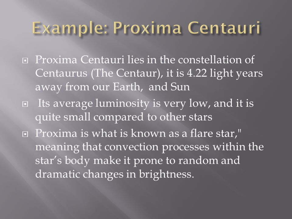  Proxima Centauri lies in the constellation of Centaurus (The Centaur), it is 4.22 light years away from our Earth, and Sun  Its average luminosity