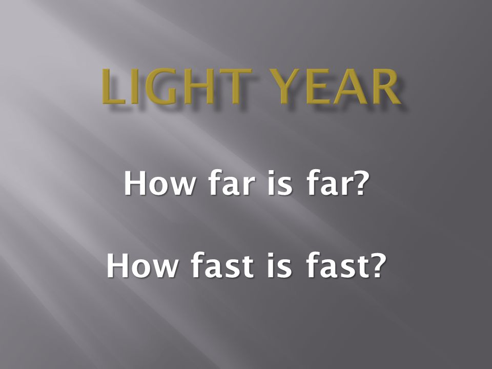 How far is far? How fast is fast?