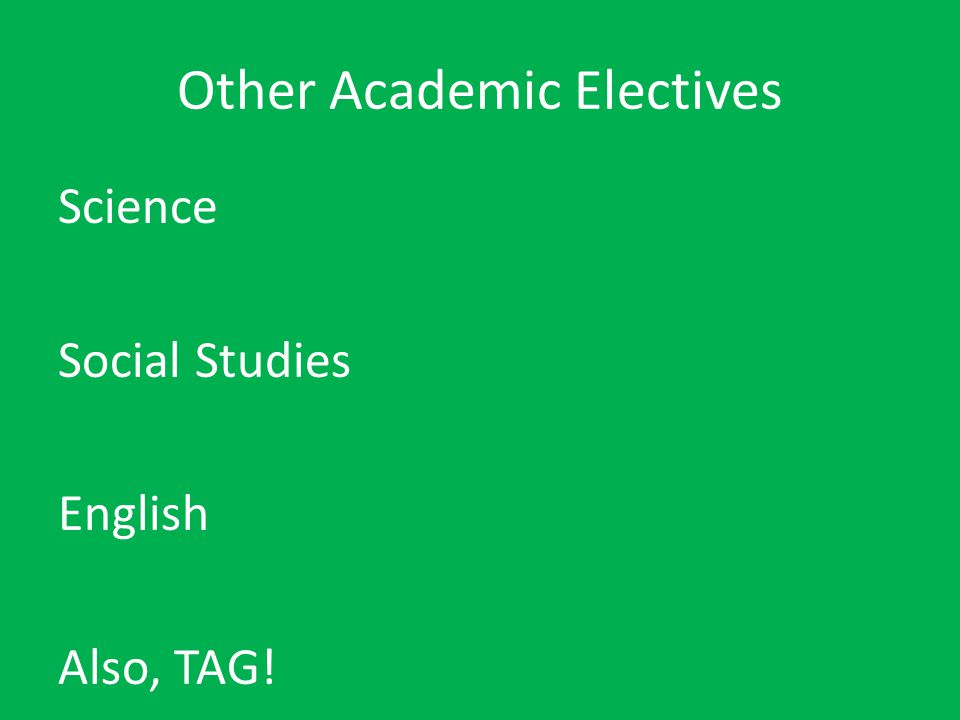 Other Academic Electives Science Social Studies English Also, TAG!