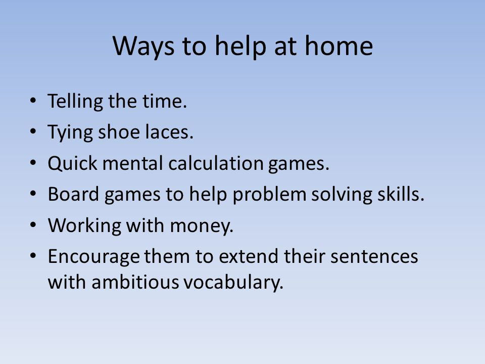 Ways to help at home Telling the time.Tying shoe laces.