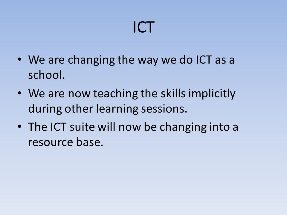 ICT We are changing the way we do ICT as a school.