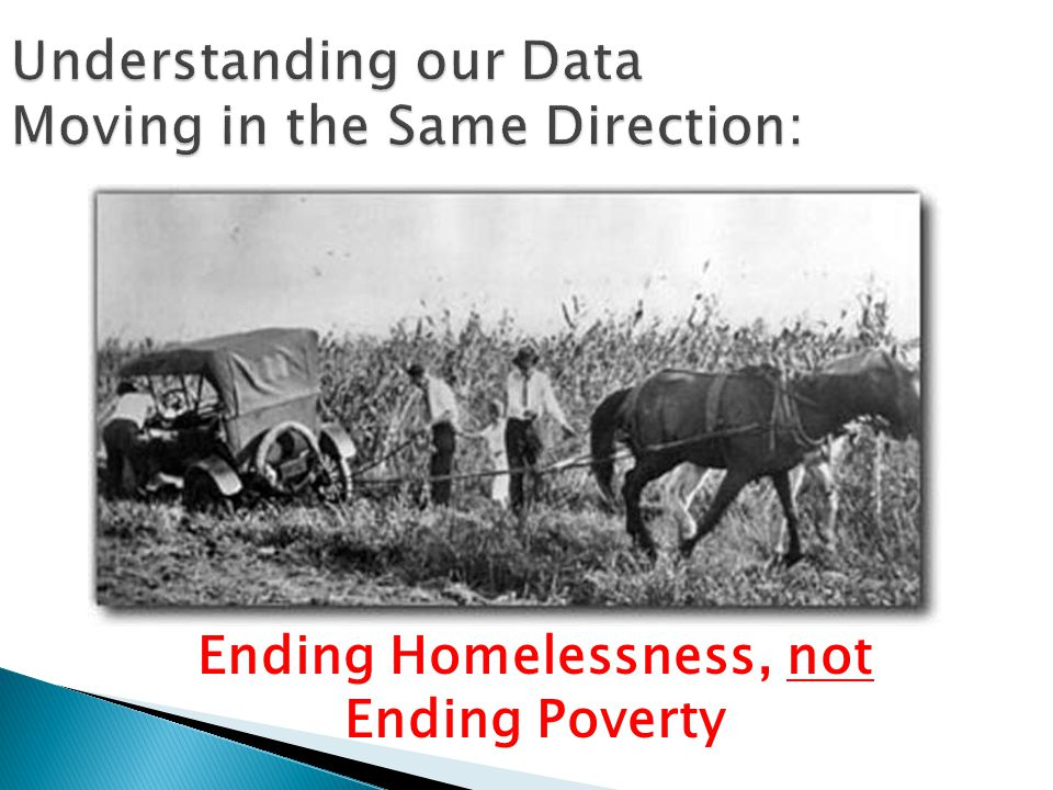 Understanding our Data Moving in the Same Direction: Ending Homelessness, not Ending Poverty