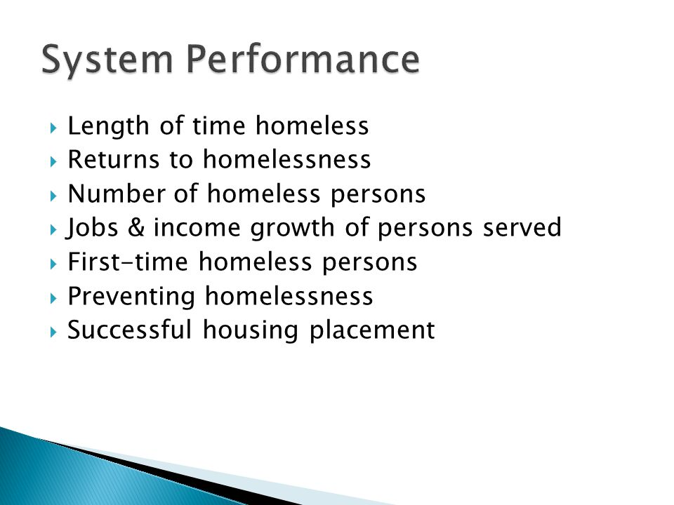  Length of time homeless  Returns to homelessness  Number of homeless persons  Jobs & income growth of persons served  First-time homeless persons  Preventing homelessness  Successful housing placement