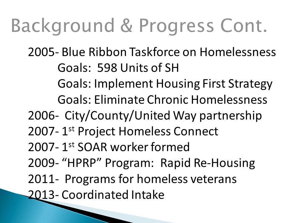  Develop 598 Units of Supportive Housing  End Chronic Homelessness  Housing First response to homelessness (goal of place ment within 30 days).