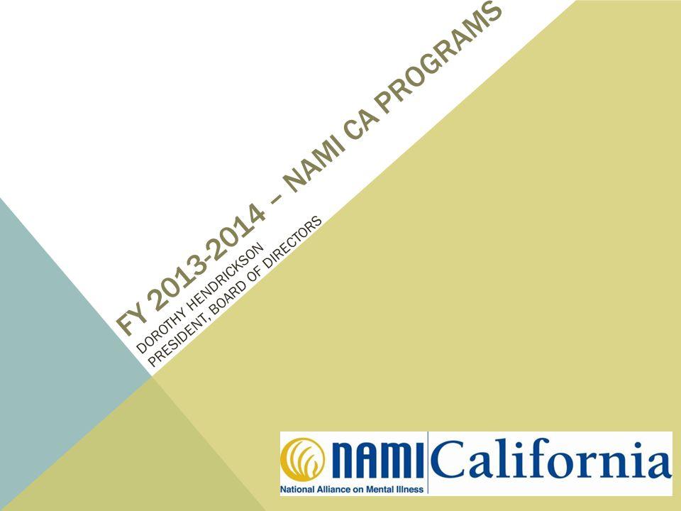 FY 2013-2014 – NAMI CA PROGRAMS DOROTHY HENDRICKSON PRESIDENT, BOARD OF DIRECTORS
