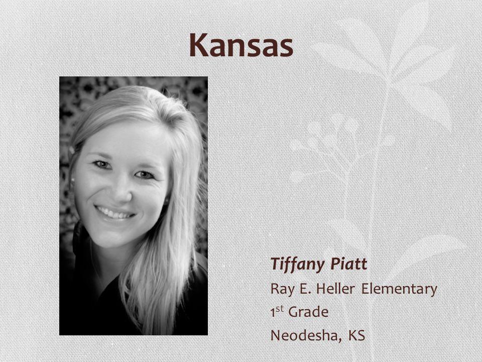Kansas Tiffany Piatt Ray E. Heller Elementary 1 st Grade Neodesha, KS