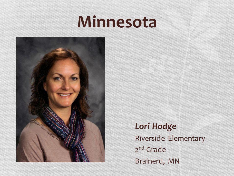 Minnesota Lori Hodge Riverside Elementary 2 nd Grade Brainerd, MN