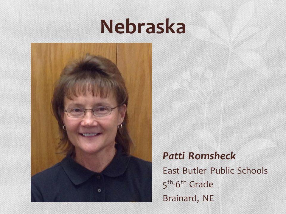 Nebraska Patti Romsheck East Butler Public Schools 5 th -6 th Grade Brainard, NE