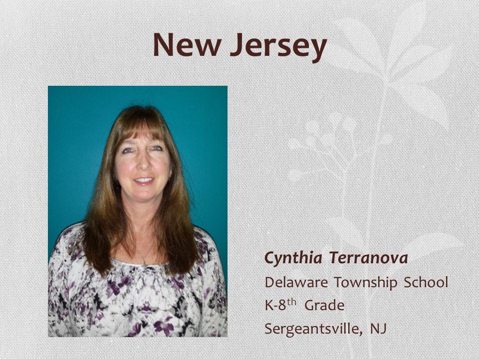 New Jersey Cynthia Terranova Delaware Township School K-8 th Grade Sergeantsville, NJ
