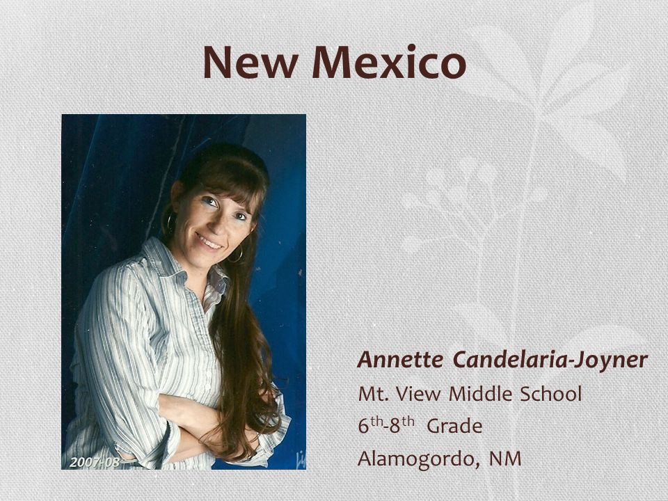 New Mexico Annette Candelaria-Joyner Mt. View Middle School 6 th -8 th Grade Alamogordo, NM