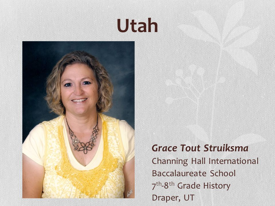 Utah Grace Tout Struiksma Channing Hall International Baccalaureate School 7 th -8 th Grade History Draper, UT