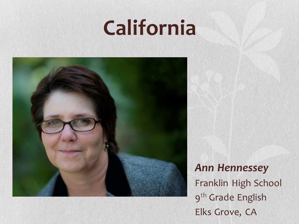 California Ann Hennessey Franklin High School 9 th Grade English Elks Grove, CA