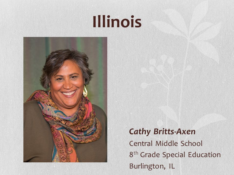 Illinois Cathy Britts-Axen Central Middle School 8 th Grade Special Education Burlington, IL