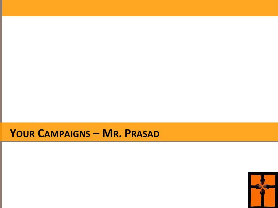 Y OUR C AMPAIGNS – M R. P RASAD