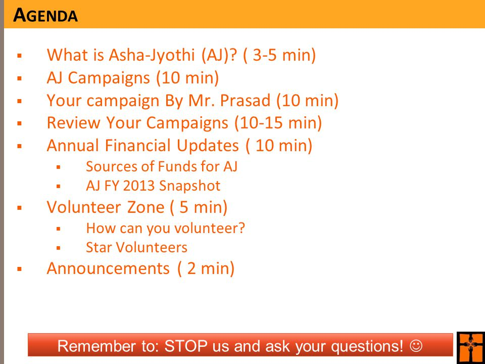 A GENDA  What is Asha-Jyothi (AJ). ( 3-5 min)  AJ Campaigns (10 min)  Your campaign By Mr.
