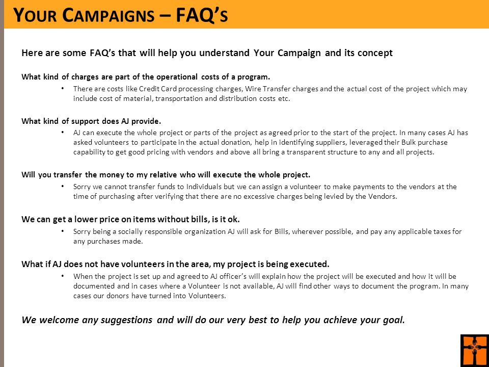 Y OUR C AMPAIGNS – FAQ' S Here are some FAQ's that will help you understand Your Campaign and its concept What kind of charges are part of the operational costs of a program.