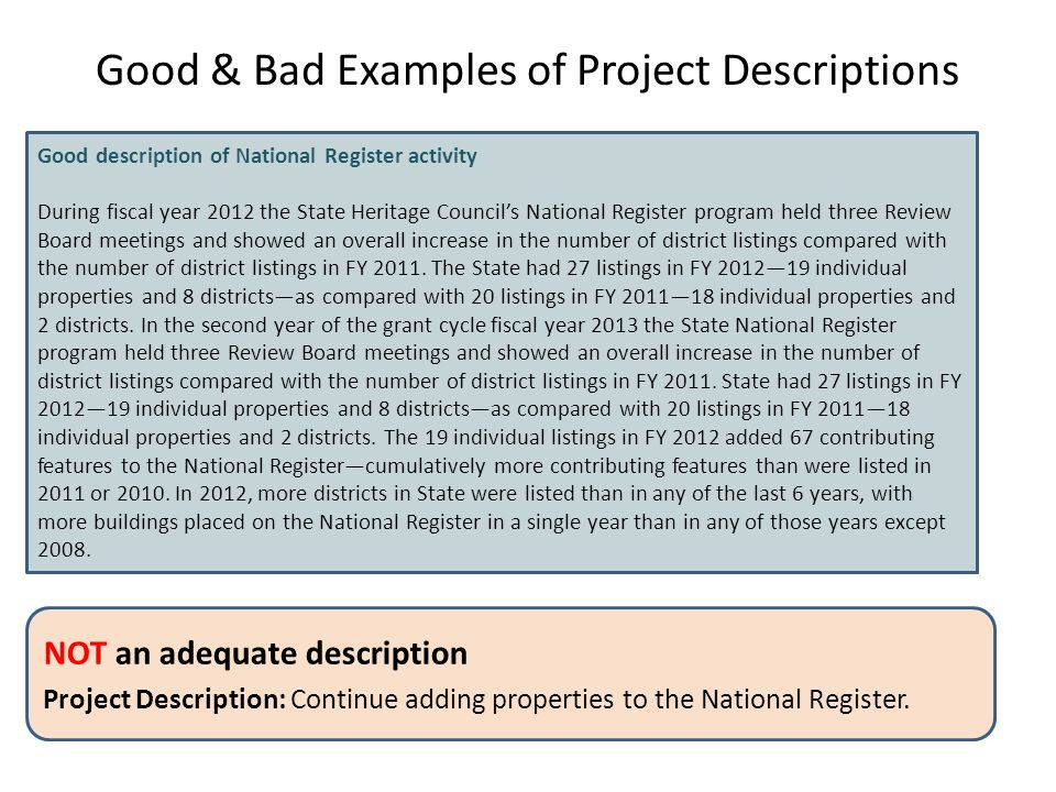 Good & Bad Examples of Project Descriptions NOT an adequate description Project Description: Continue adding properties to the National Register. Good