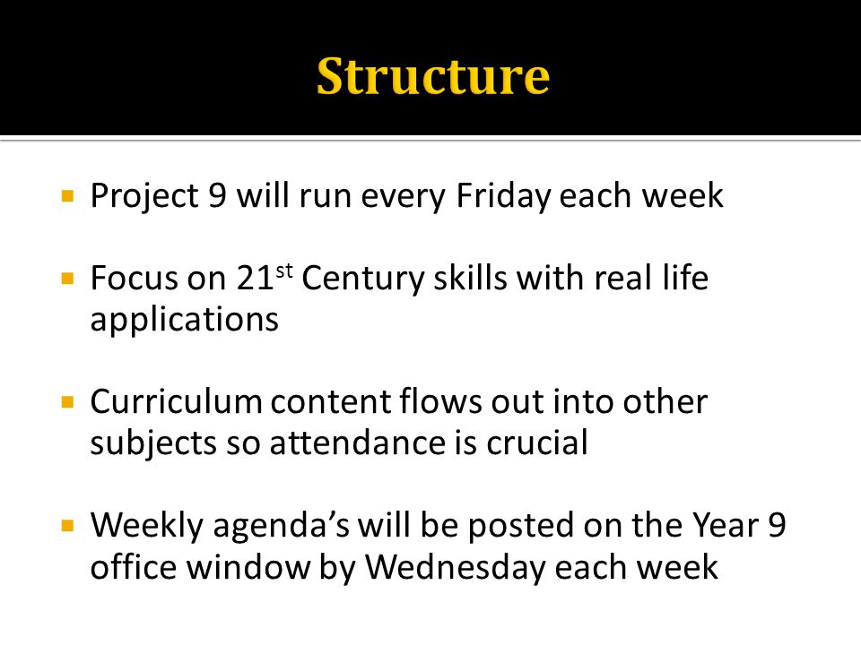  Project 9 will run every Friday each week  Focus on 21 st Century skills with real life applications  Curriculum content flows out into other subj