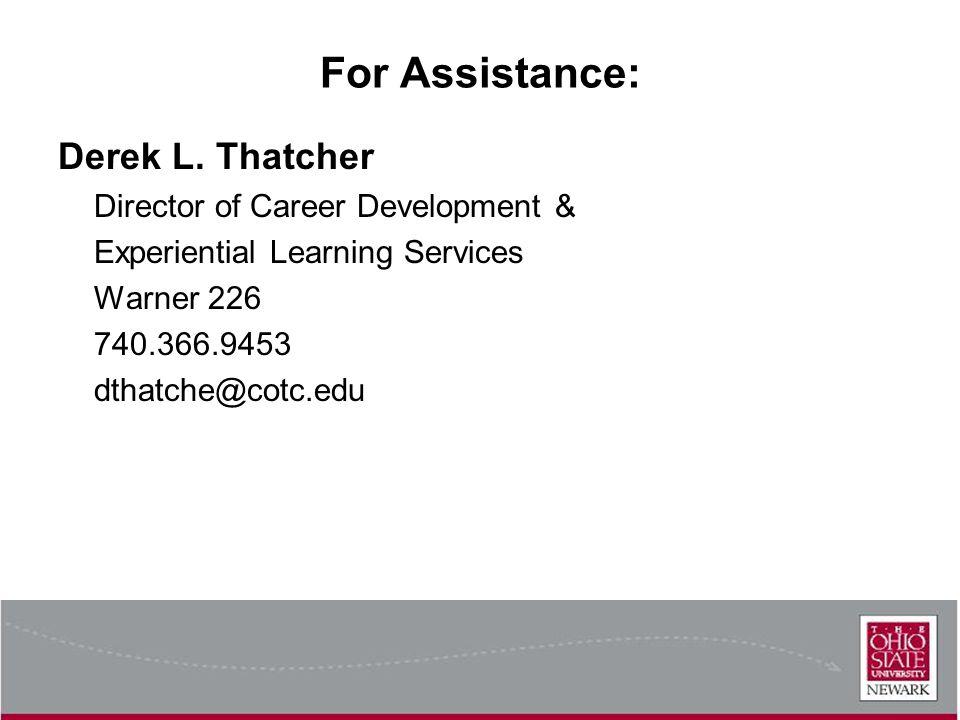 For Assistance: Derek L. Thatcher Director of Career Development & Experiential Learning Services Warner 226 740.366.9453 dthatche@cotc.edu