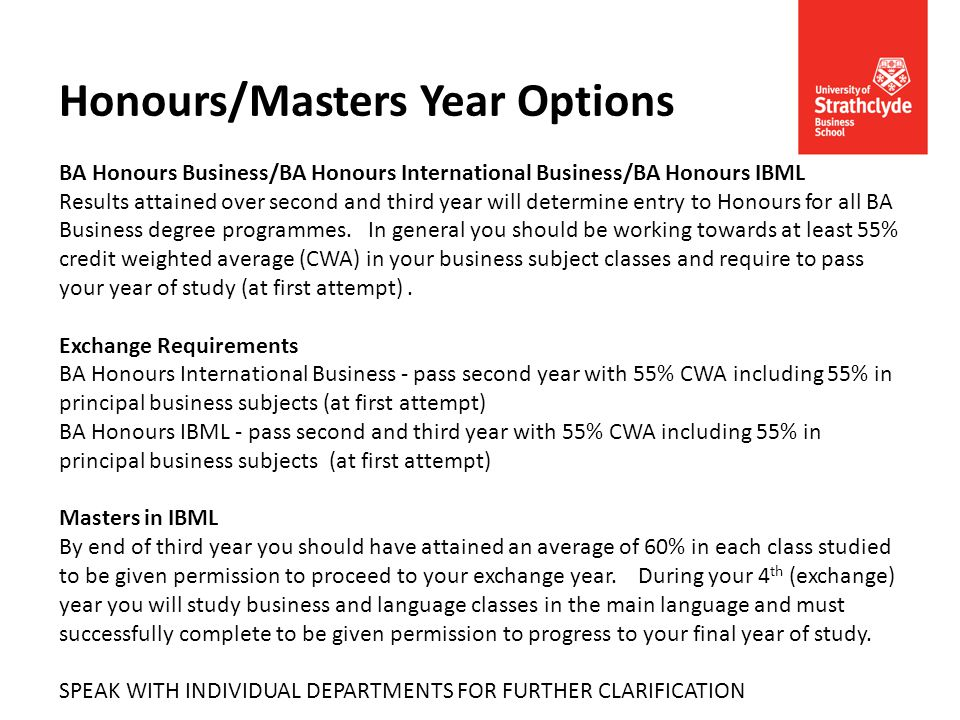 Honours/Masters Year Options BA Honours Business/BA Honours International Business/BA Honours IBML Results attained over second and third year will de