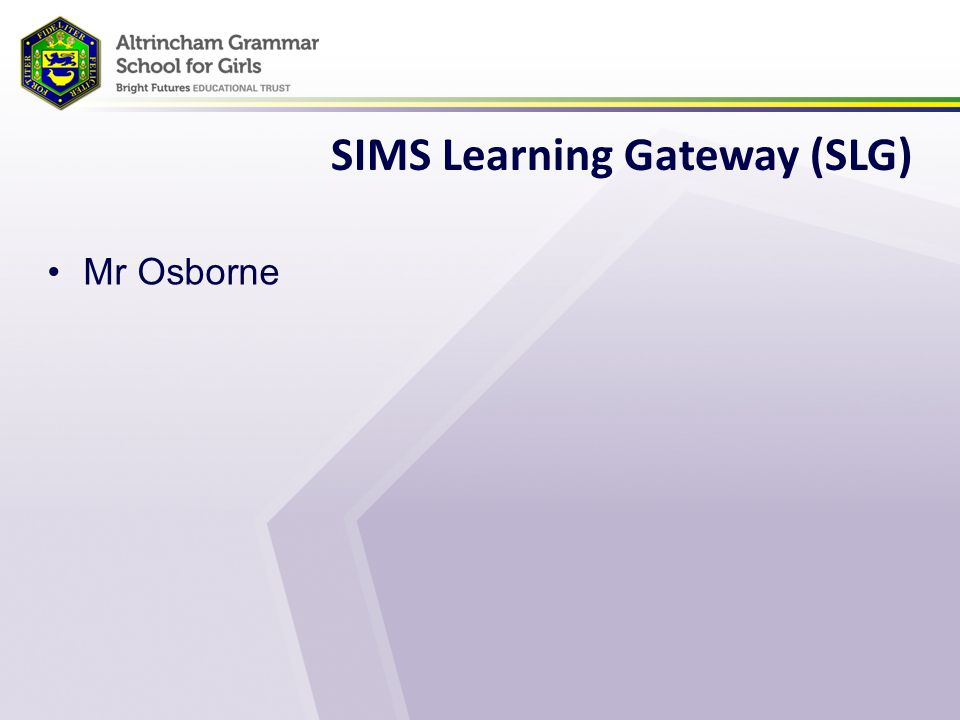 SIMS Learning Gateway (SLG) Mr Osborne