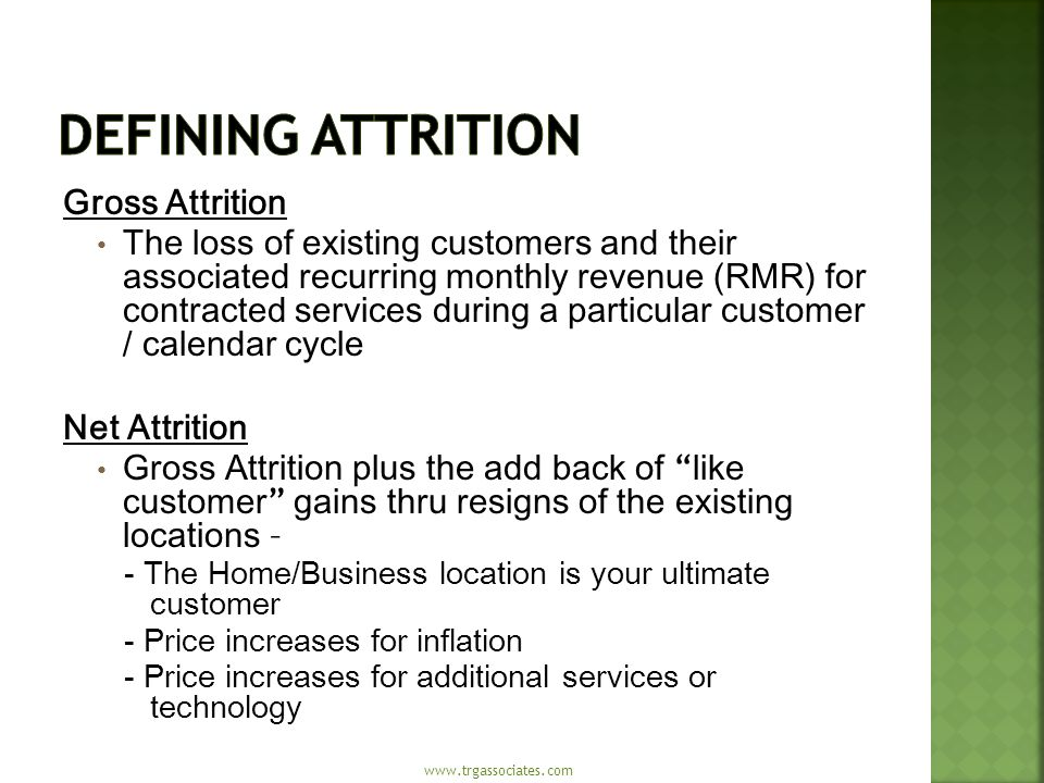 Gross Attrition The loss of existing customers and their associated recurring monthly revenue (RMR) for contracted services during a particular custom