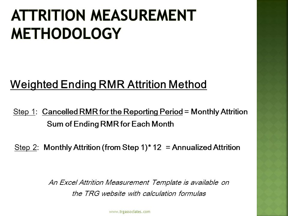 Weighted Ending RMR Attrition Method Step 1: Cancelled RMR for the Reporting Period = Monthly Attrition Sum of Ending RMR for Each Month Step 2: Month