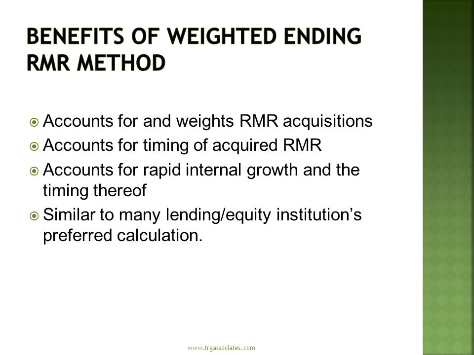  Accounts for and weights RMR acquisitions  Accounts for timing of acquired RMR  Accounts for rapid internal growth and the timing thereof  Simila